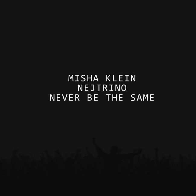Misha Klein, Nejtrino - Never Be The Same (Original Mix) (cut)
