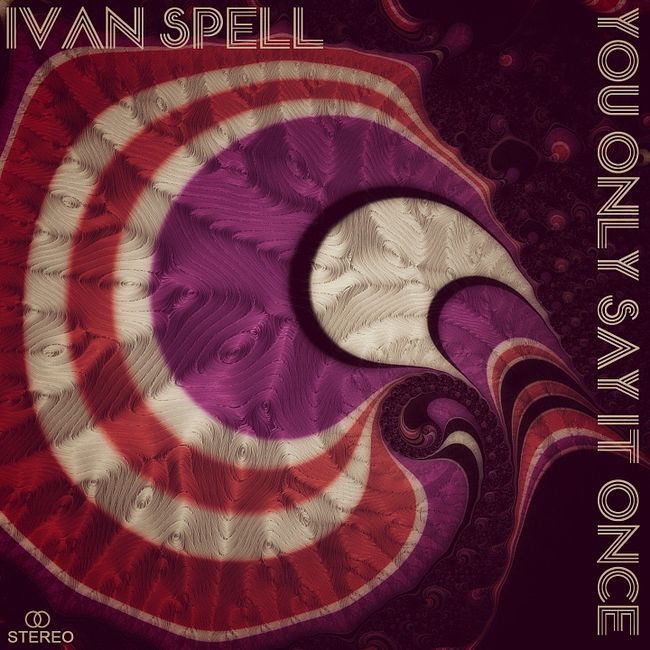 Ivan Spell - You Only Say It Once (Disco Mix)