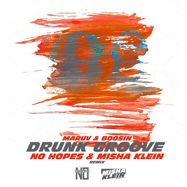 Maruv & Boosin - Drunk Groove (No Hopes & Misha Klein Remix)