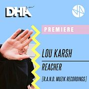 Premiere: Lou Karsh - Reacher [R.A.N.D. Muzik Recordings]