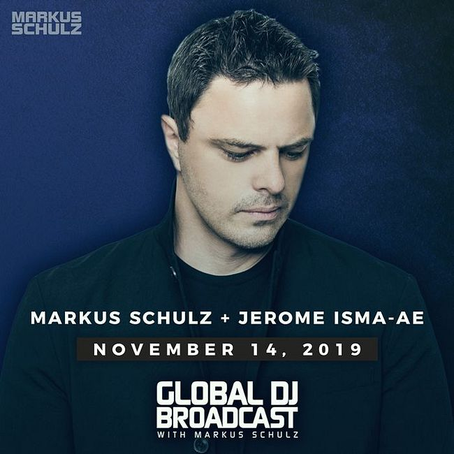 Global DJ Broadcast: Markus Schulz and Jerome Isma-Ae (Nov 14 2019)
