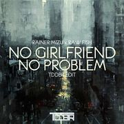 Rainer Mizu x Raw Fish - No Girlfriend No Problem (TDDBR Edit)