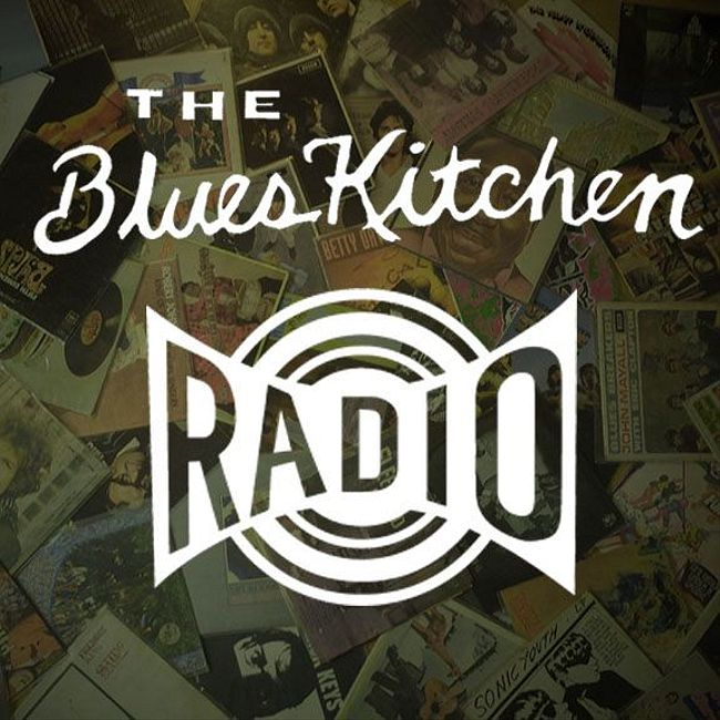 The Blues Kitchen Radio: 8th October 2019