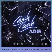 Cash Cash - Finest Hour (Denis First & Reznikov Radio Remix)