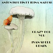 Anton Ishutin feat Irina Makosh - Crazy For You (Ivan Spell Private Mix)