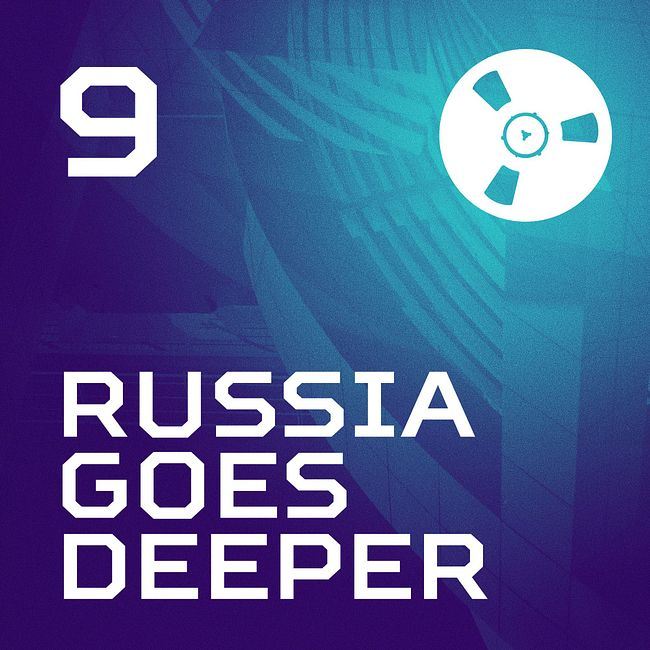 Russia Goes Deeper #9