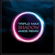 Triplo Max - Shadow (Amice Remix)