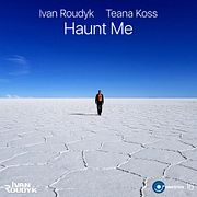 Ivan Roudyk, Teana Koss-Haunt Me(Original Mix) ELECTRICA RECORDS