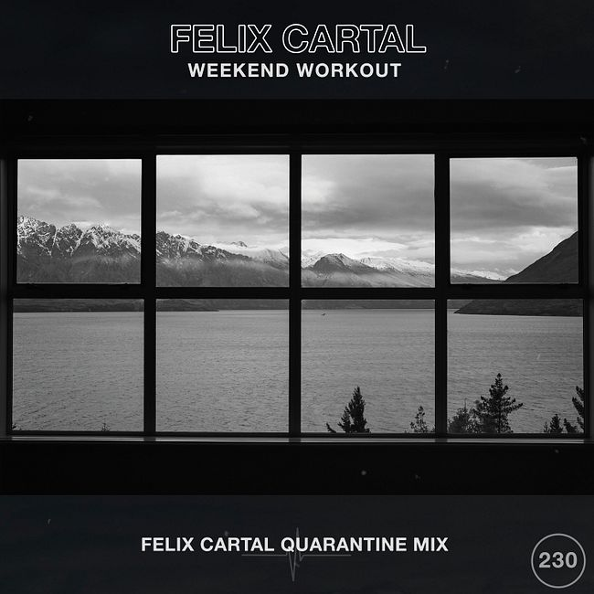 Weekend Workout 230: Felix Cartal Quarantine Mix