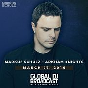 Global DJ Broadcast: Markus Schulz and Arkham Knights (Mar 07 2019)