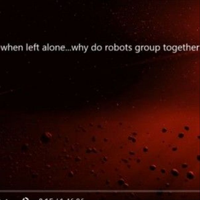 072 : when left alone...why do robots group together...