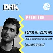 "Premiere: Karpov Not Kasparov - Elisabeta (Carrot Green ""Acid Dub"" Remix) [Karakter Records]"