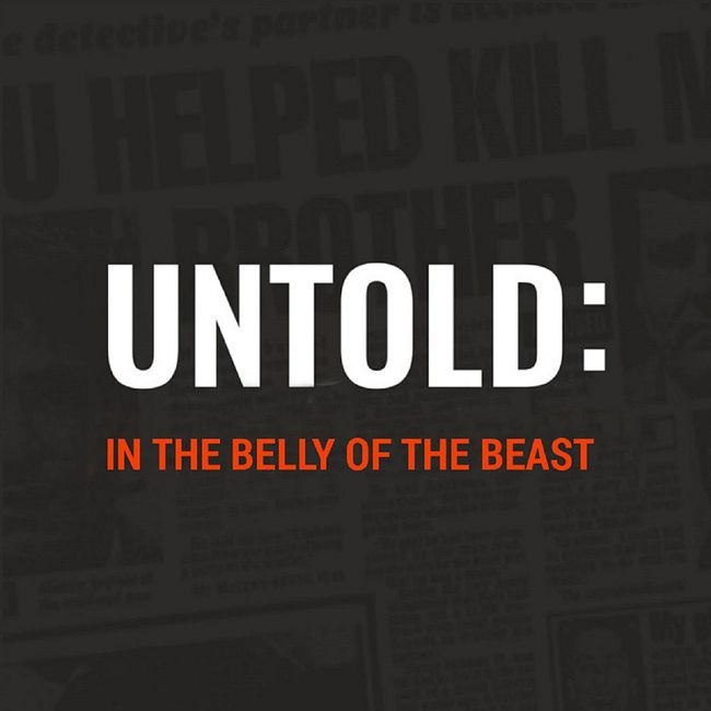 UNTOLD: In the Belly of the Beast