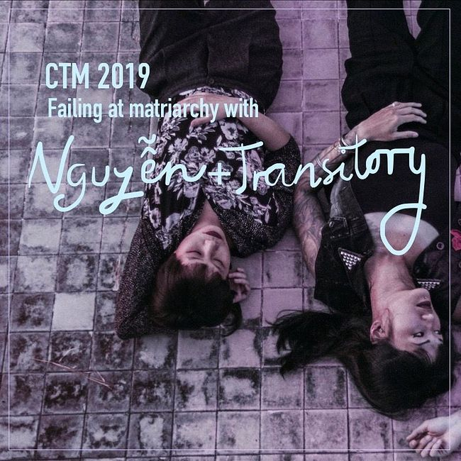CTM 2019: Failing at matriarchy with Nguyễn + Transitory