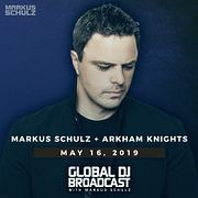Global DJ Broadcast: Markus Schulz and Arkham Knights (May 16 2019)