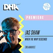 Premiere: Jas Shaw - When The Whip Descends [Delicacies]