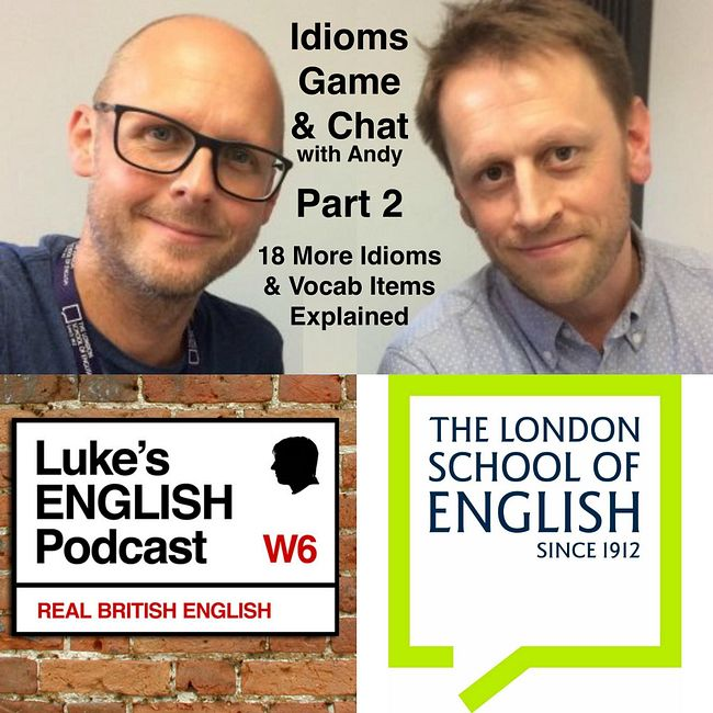 520. Idioms Game & Chat Part 2 (with Andy Johnson) + 18 More Idioms & Vocab Items Explained