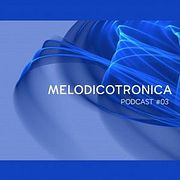Melodicotronica - #03 Mixed by Bobby Makk