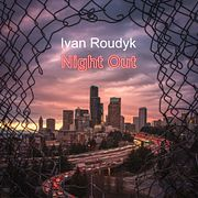 Ivan Roudyk-Night Out(Music Album promo copy)(ivanroudyk.com)