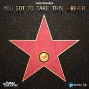 Ivan Roudyk-You Got To Take This Higher(Original Mix) ELECTRICA RECORDS