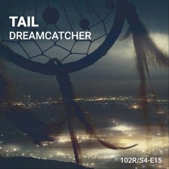 102 Podcast – S4E15 – Dreamcatcher by Tail