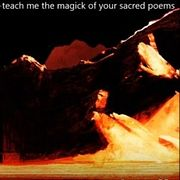069 : teach me the magick of your sacred poems