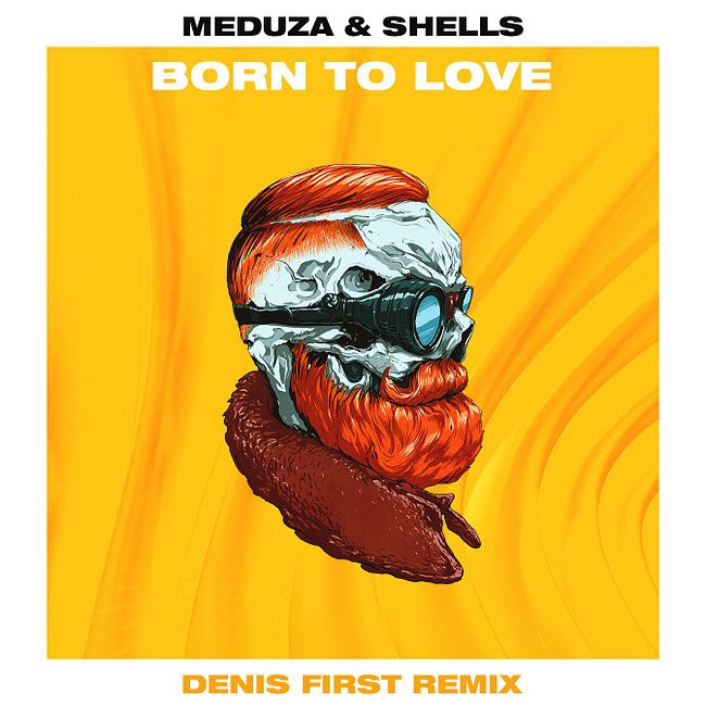 Meduza & Shells - Born To Love (Denis First Remix) [Extended Mix]