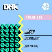 Premiere: Discuji - Ephemeral Doubt [Better On Foot]