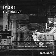 102 Podcast – S4E22 – Overdrive by IYDK1
