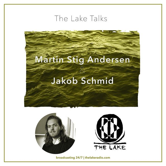 THE LAKE TALKS: Martin Stig Andersen & Jakob Schmid