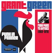 Джазовый подкаст №743: Grant Green «Funk in France: From Paris to Antibes (1969-1970)»